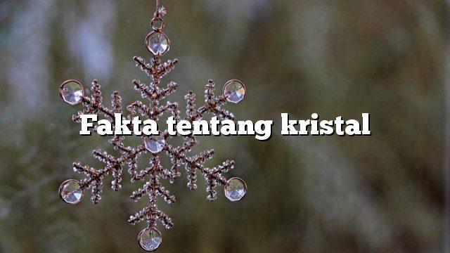 Fakta tentang kristal